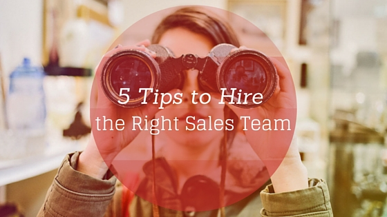 5 Tips to Hire the Right Sales Team