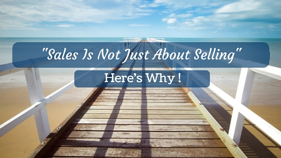 Sales is not just about Selling: It's lot more than that