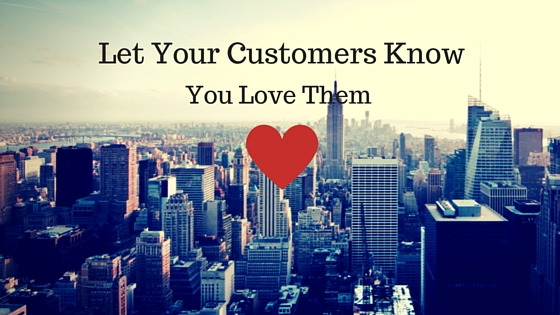 Quick Ways to Let Your Customers Know You Love Them