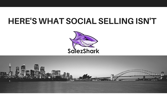 Here's What Social Selling Isn't!