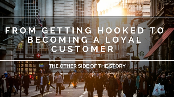 From Getting Hooked to Becoming a Loyal Customer;  The Other Side of the Story