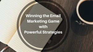 Winning the Email Marketing Game with Powerful Strategies
