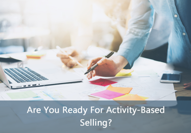 Are You Ready For Activity Based Selling?