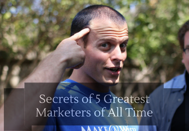 Secrets of 5 Greatest Marketers of All Time