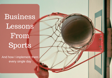What Sports Taught Me about Business (And How I apply it Every Single Day)