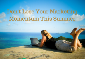 Maintain Your Marketing Momentum This Summer(1)