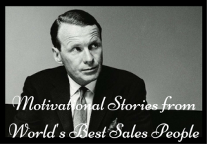 Motivational Stories from World's Best Sales People