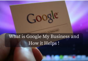 What is Google My Business and How it Helps