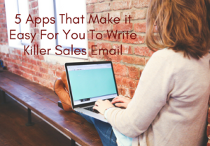 5 Apps That Make it Easy For You To Write Killer Sales Email