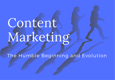 Content Marketing: The Humble Beginning and Evolution
