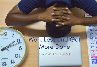 Work Less and Get More Done: A How to Guide