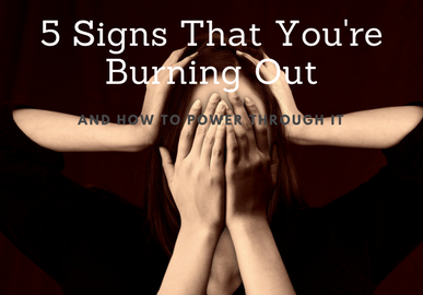 5 Signs that you're Burning Out (And how to power through it)
