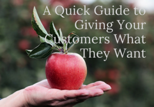 A Quick Guide to Giving Your Customers What They Want