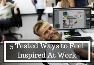 5 Tested Ways to Feel Inspired At Work