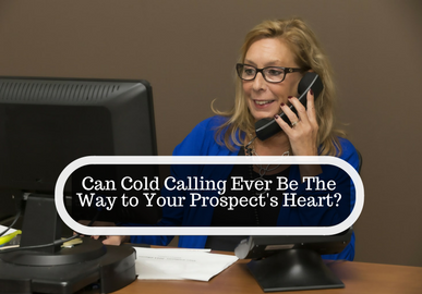 Can Cold Calling Ever Be the Way to Your Prospect's Heart?