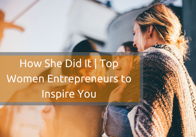 How She Did It   Top Female Entrepreneurs to Inspire You