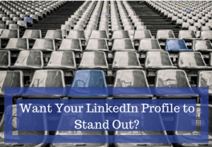 Want Your LinkedIn Profile to Stand Out_