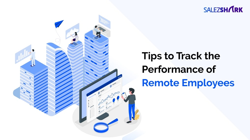 Track the performance of remote employees