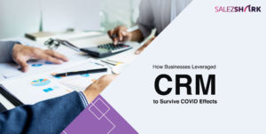 Businesses Leveraged CRM to Survive COVID Effects